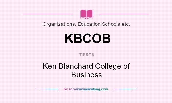 What does KBCOB mean? It stands for Ken Blanchard College of Business