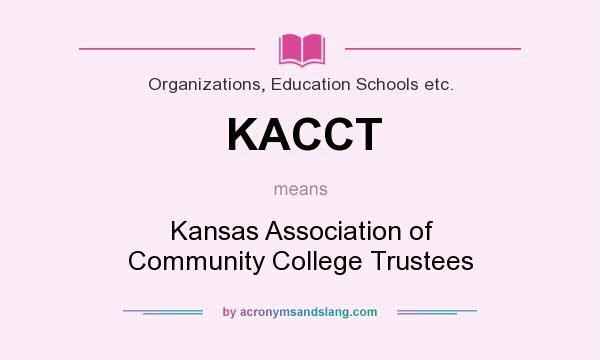 What does KACCT mean? It stands for Kansas Association of Community College Trustees