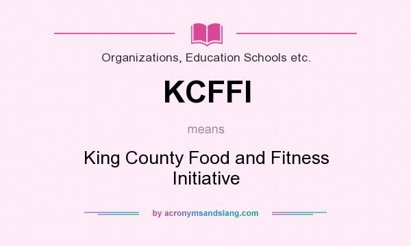 What does KCFFI mean? It stands for King County Food and Fitness Initiative