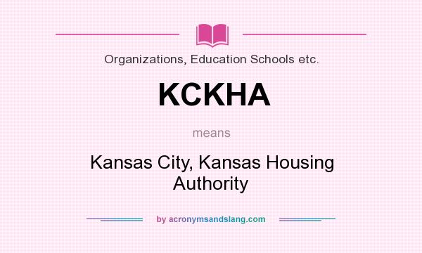 What does KCKHA mean? It stands for Kansas City, Kansas Housing Authority