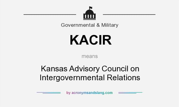 What does KACIR mean? It stands for Kansas Advisory Council on Intergovernmental Relations
