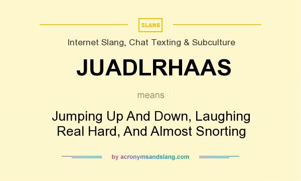What does JUADLRHAAS mean? It stands for Jumping Up And Down, Laughing Real Hard, And Almost Snorting