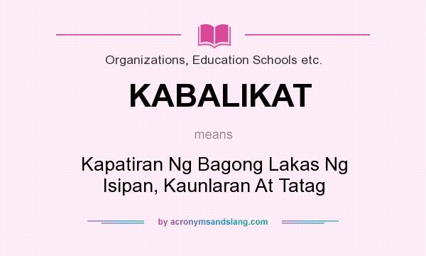 What does KABALIKAT mean? It stands for Kapatiran Ng Bagong Lakas Ng Isipan, Kaunlaran At Tatag