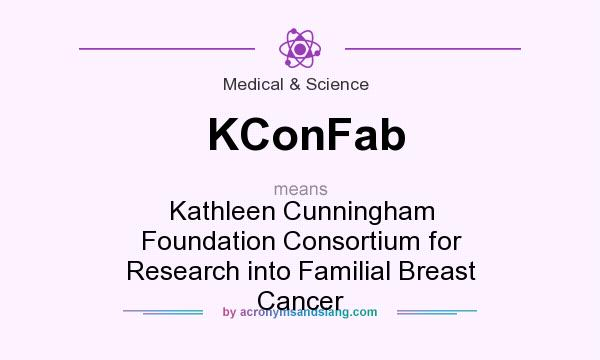 What does KConFab mean? It stands for Kathleen Cunningham Foundation Consortium for Research into Familial Breast Cancer