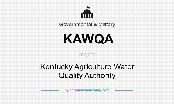What does KAWQA mean? It stands for Kentucky Agriculture Water Quality Authority