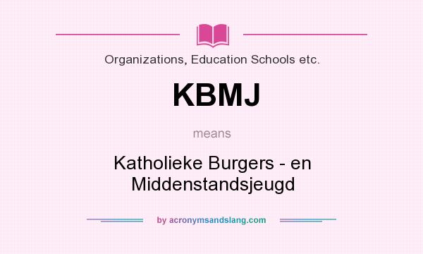 What does KBMJ mean? It stands for Katholieke Burgers - en Middenstandsjeugd