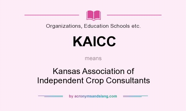 What does KAICC mean? It stands for Kansas Association of Independent Crop Consultants
