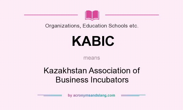 What does KABIC mean? It stands for Kazakhstan Association of Business Incubators