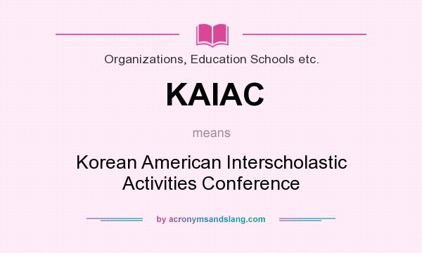 What does KAIAC mean? It stands for Korean American Interscholastic Activities Conference