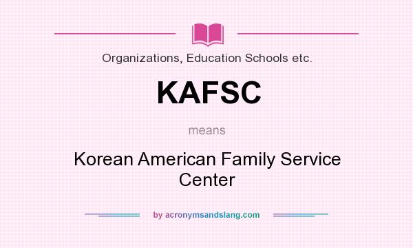 What does KAFSC mean? It stands for Korean American Family Service Center