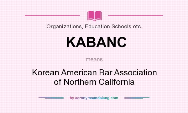 What does KABANC mean? It stands for Korean American Bar Association of Northern California