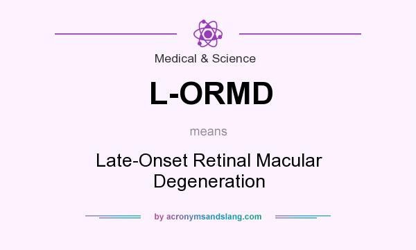 What does L-ORMD mean? It stands for Late-Onset Retinal Macular Degeneration