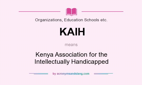 What does KAIH mean? It stands for Kenya Association for the Intellectually Handicapped