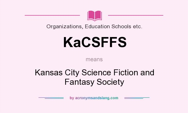 What does KaCSFFS mean? It stands for Kansas City Science Fiction and Fantasy Society