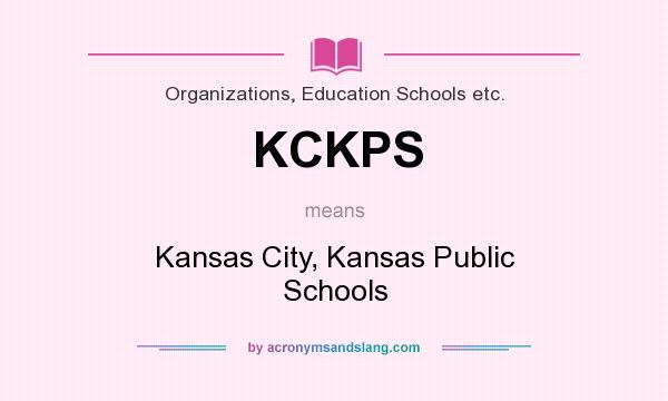 What does KCKPS mean? It stands for Kansas City, Kansas Public Schools