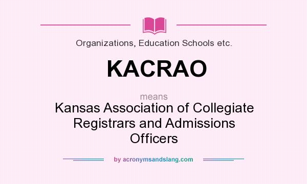 What does KACRAO mean? It stands for Kansas Association of Collegiate Registrars and Admissions Officers