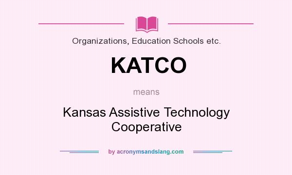What does KATCO mean? It stands for Kansas Assistive Technology Cooperative