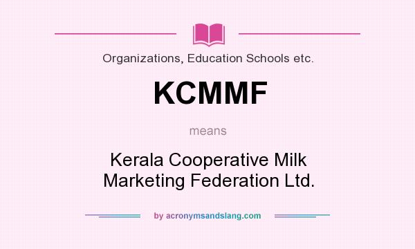 What does KCMMF mean? It stands for Kerala Cooperative Milk Marketing Federation Ltd.