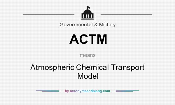 What does ACTM mean? It stands for Atmospheric Chemical Transport Model