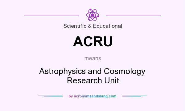 What does ACRU mean? It stands for Astrophysics and Cosmology Research Unit
