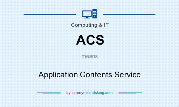 What does ACS mean? It stands for Application Contents Service