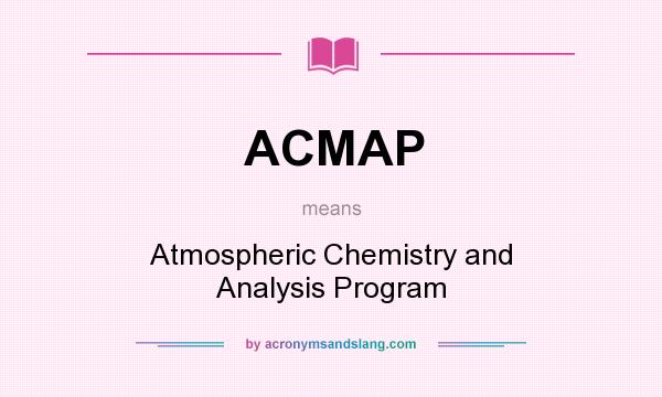 What does ACMAP mean? It stands for Atmospheric Chemistry and Analysis Program