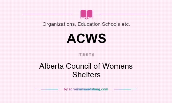 What does ACWS mean? It stands for Alberta Council of Womens Shelters