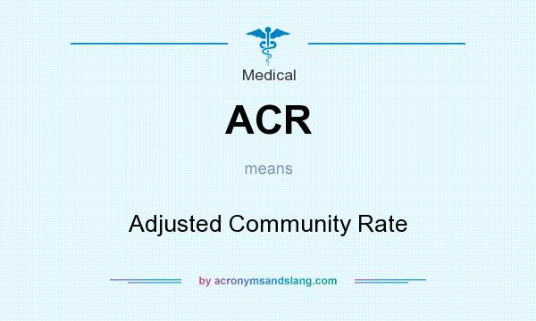 What does ACR mean? It stands for Adjusted Community Rate