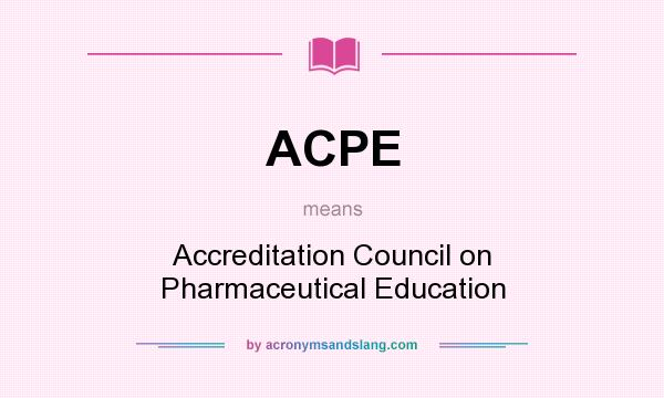 What does ACPE mean? It stands for Accreditation Council on Pharmaceutical Education