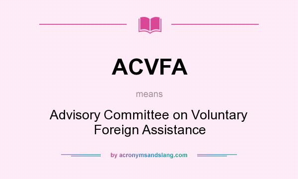 What does ACVFA mean? It stands for Advisory Committee on Voluntary Foreign Assistance