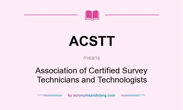 What does ACSTT mean? It stands for Association of Certified Survey Technicians and Technologists