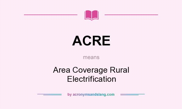 What does ACRE mean? It stands for Area Coverage Rural Electrification