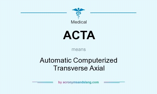 What does ACTA mean? It stands for Automatic Computerized Transverse Axial