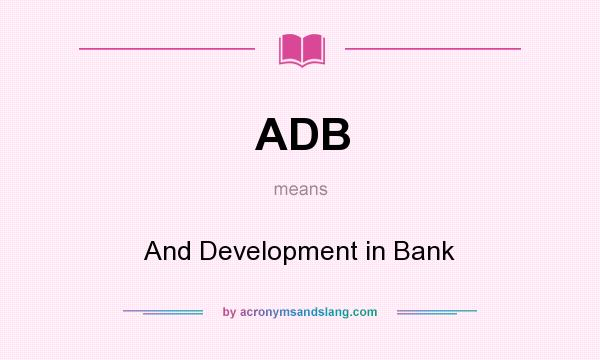 What does ADB mean? It stands for And Development in Bank