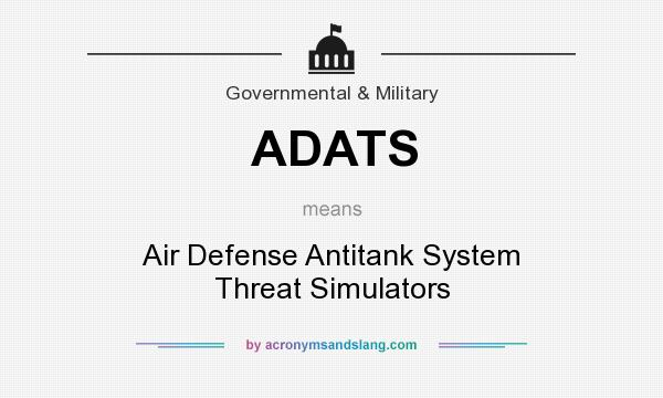 What does ADATS mean? It stands for Air Defense Antitank System Threat Simulators