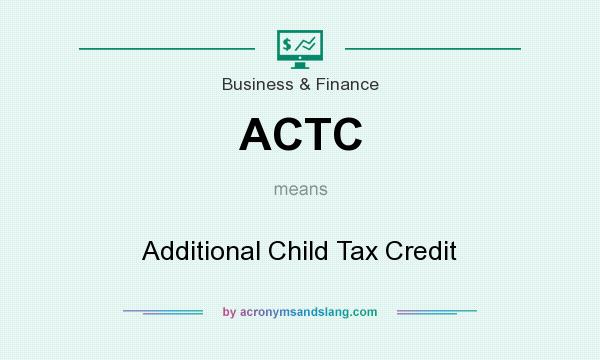 What does ACTC mean? It stands for Additional Child Tax Credit