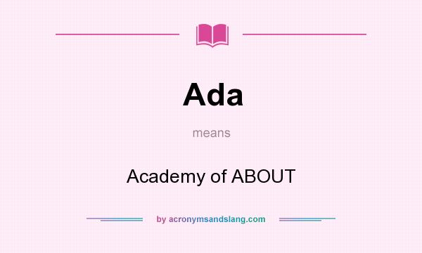 What does Ada mean? It stands for Academy of ABOUT