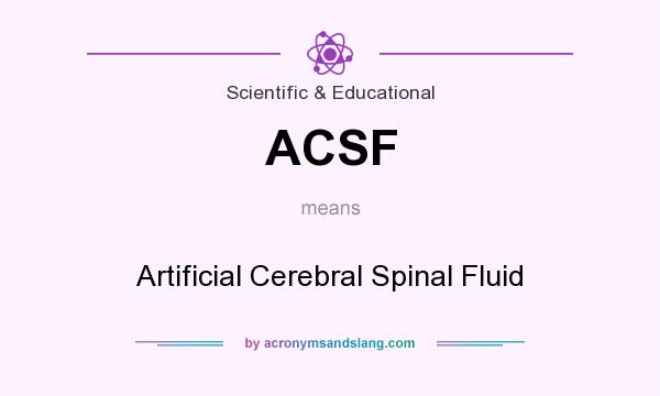 What does ACSF mean? It stands for Artificial Cerebral Spinal Fluid
