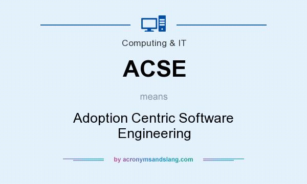 What does ACSE mean? It stands for Adoption Centric Software Engineering