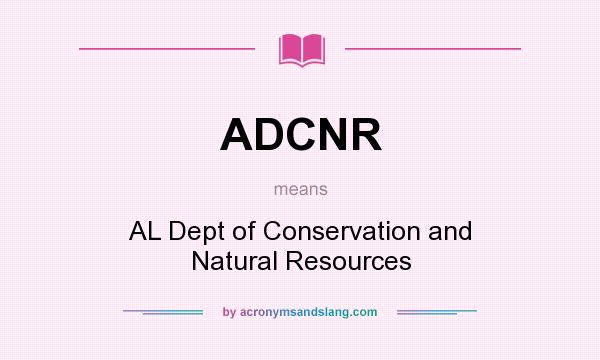 What does ADCNR mean? It stands for AL Dept of Conservation and Natural Resources