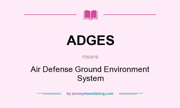 What does ADGES mean? It stands for Air Defense Ground Environment System