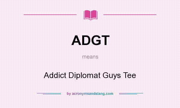 What does ADGT mean? It stands for Addict Diplomat Guys Tee