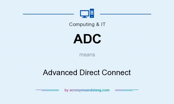 What does ADC mean? It stands for Advanced Direct Connect