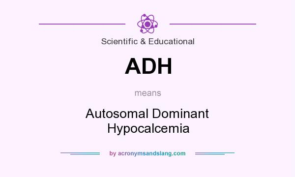 What does ADH mean? It stands for Autosomal Dominant Hypocalcemia
