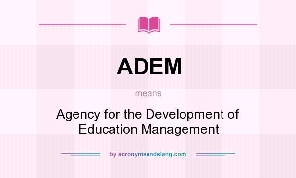 What does ADEM mean? It stands for Agency for the Development of Education Management