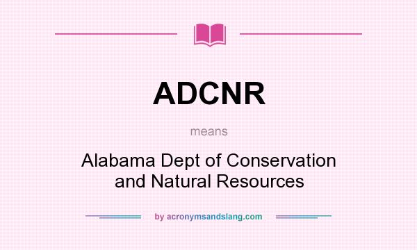 What does ADCNR mean? It stands for Alabama Dept of Conservation and Natural Resources