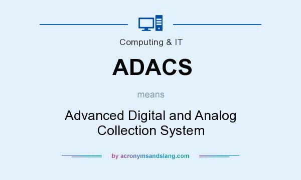 What does ADACS mean? It stands for Advanced Digital and Analog Collection System