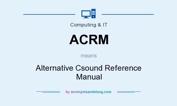 What does ACRM mean? It stands for Alternative Csound Reference Manual
