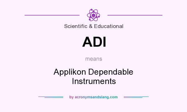 What does ADI mean? It stands for Applikon Dependable Instruments