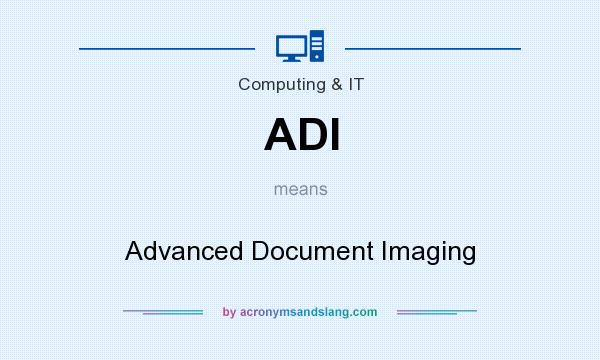 What does ADI mean? It stands for Advanced Document Imaging